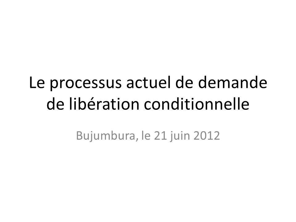 Le processus actuel de demande de libération conditionnelle Bujumbura, le 21 juin 2012