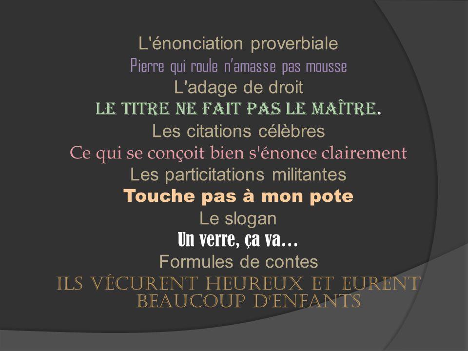 L énonciation proverbiale Pierre qui roule namasse pas mousse L adage de droit Le titre ne fait pas le maître.