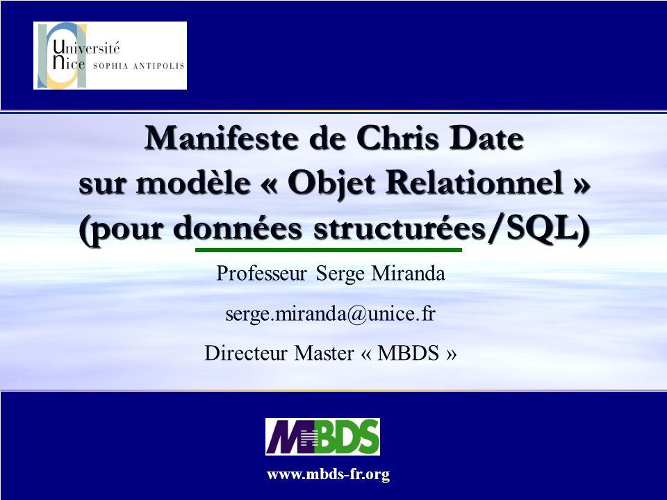 Manifeste de Chris Date sur modèle « Objet Relationnel » (pour données structurées/SQL) Professeur Serge Miranda serge.miranda@unice.fr Directeur Master « MBDS » www.mbds-fr.org