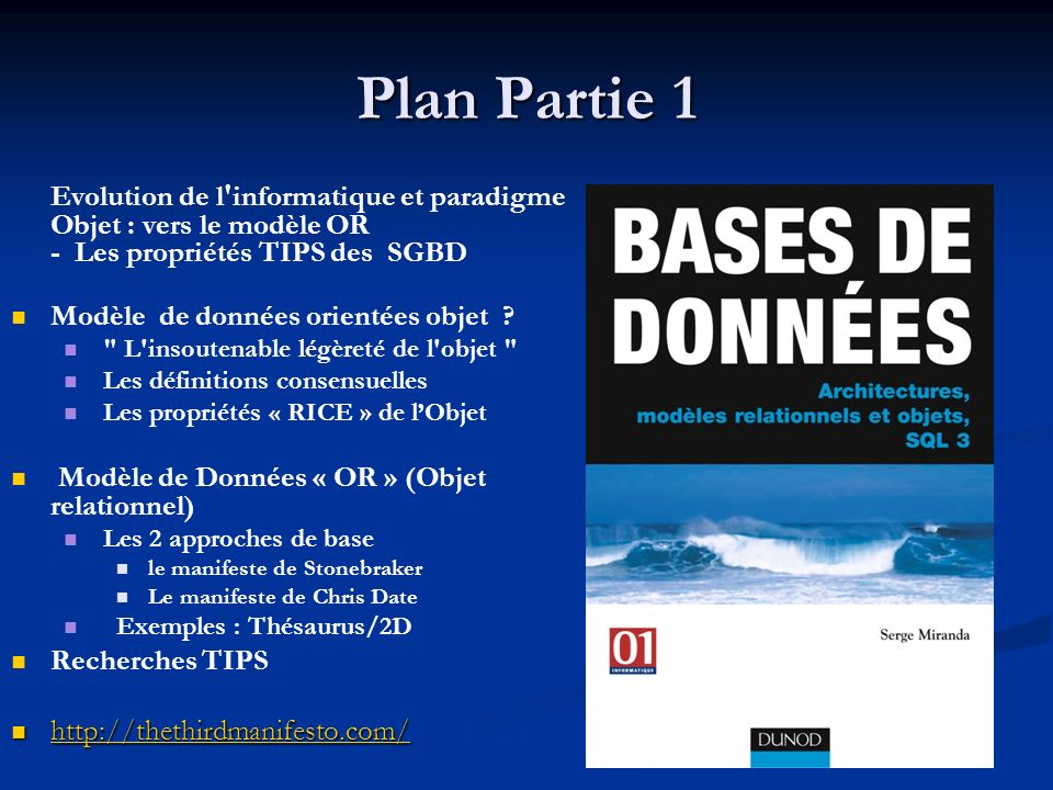 Plan Partie 1 Evolution de l informatique et paradigme Objet : vers le modèle OR - Les propriétés TIPS des SGBD Modèle de données orientées objet .