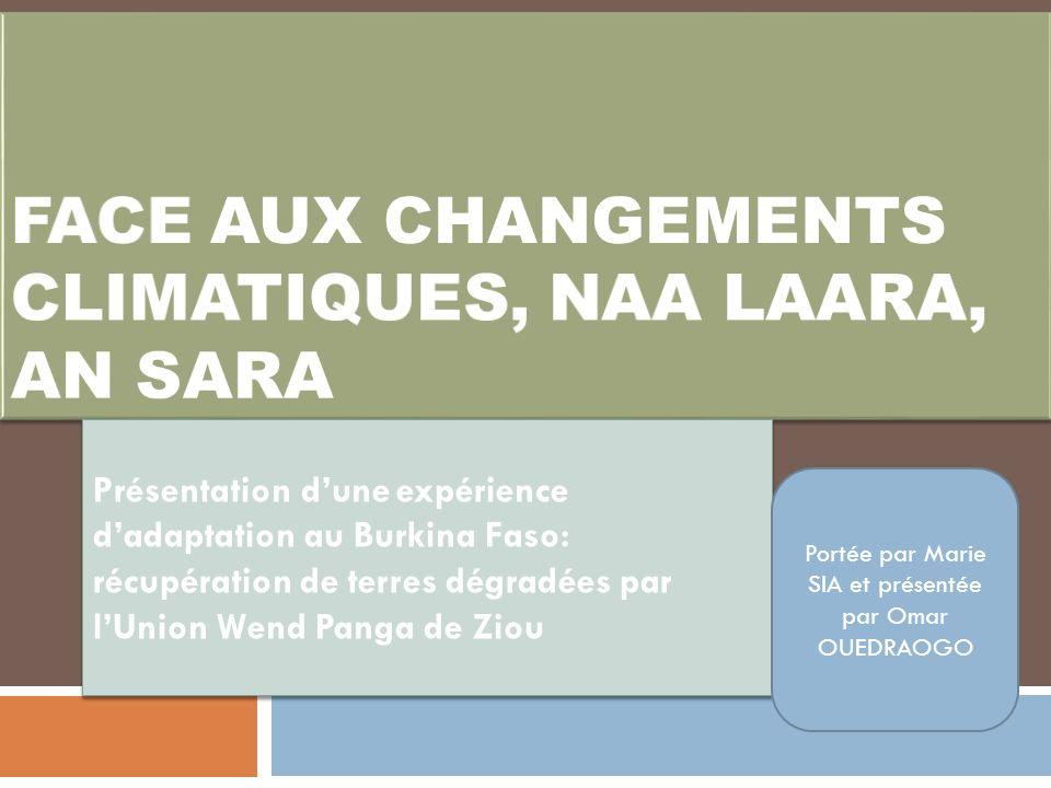 Présentation dune expérience dadaptation au Burkina Faso: récupération de terres dégradées par lUnion Wend Panga de Ziou Portée par Marie SIA et prése