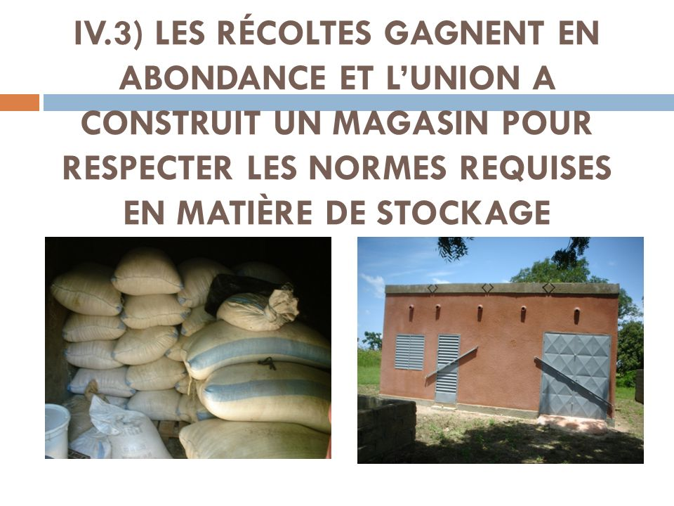 IV.3) LES RÉCOLTES GAGNENT EN ABONDANCE ET LUNION A CONSTRUIT UN MAGASIN POUR RESPECTER LES NORMES REQUISES EN MATIÈRE DE STOCKAGE