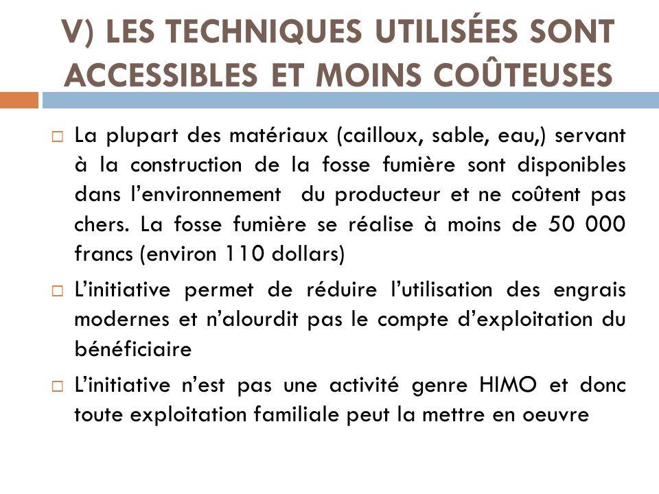 V) LES TECHNIQUES UTILISÉES SONT ACCESSIBLES ET MOINS COÛTEUSES La plupart des matériaux (cailloux, sable, eau,) servant à la construction de la fosse