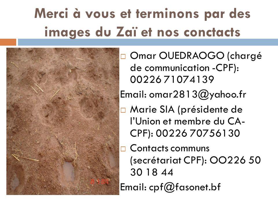 Merci à vous et terminons par des images du Zaï et nos conctacts Omar OUEDRAOGO (chargé de communication -CPF): 00226 71074139 Email: omar2813@yahoo.f