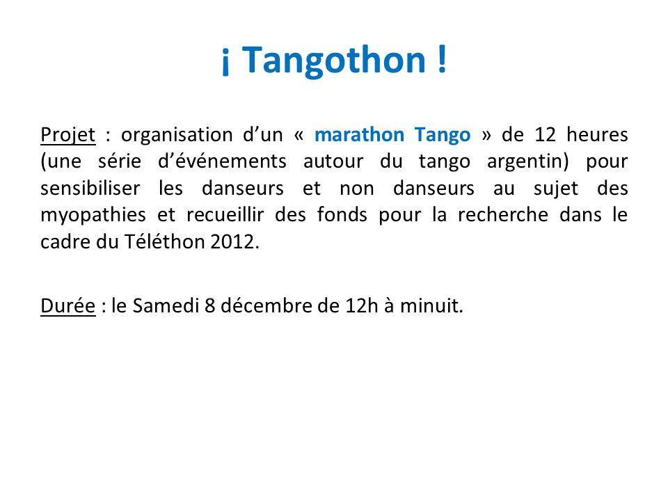 ¡ Tangothon ! Projet : organisation dun « marathon Tango » de 12 heures (une série dévénements autour du tango argentin) pour sensibiliser les danseur