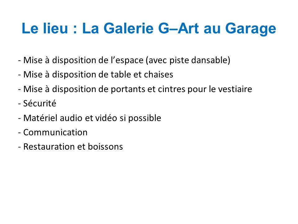 Le lieu : La Galerie G–Art au Garage - Mise à disposition de lespace (avec piste dansable) - Mise à disposition de table et chaises - Mise à dispositi