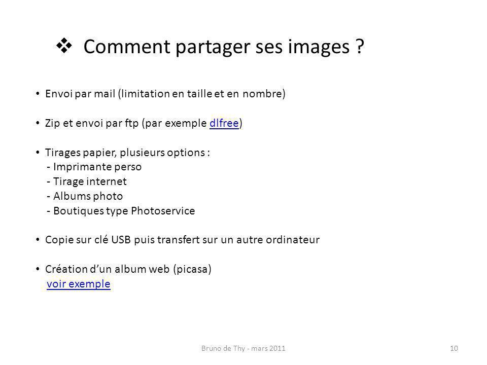 Bruno de Thy - mars 201110 Comment partager ses images ? Envoi par mail (limitation en taille et en nombre) Zip et envoi par ftp (par exemple dlfree)d