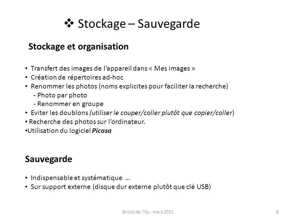 Bruno de Thy - mars 20118 Stockage – Sauvegarde Stockage et organisation Transfert des images de lappareil dans « Mes images » Création de répertoires