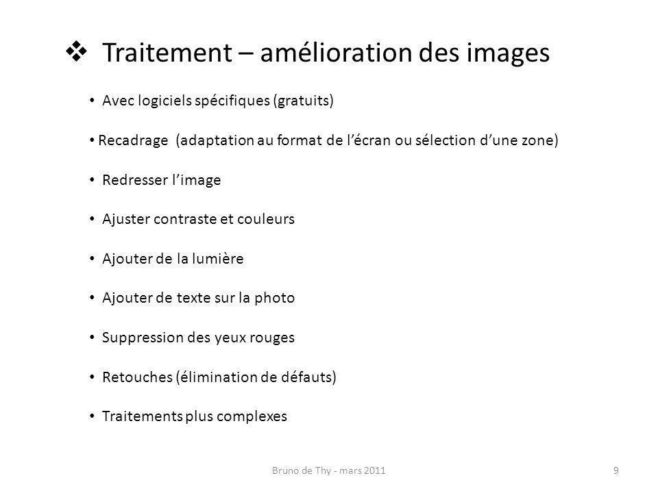 Bruno de Thy - mars 20119 Traitement – amélioration des images Avec logiciels spécifiques (gratuits) Recadrage (adaptation au format de lécran ou séle