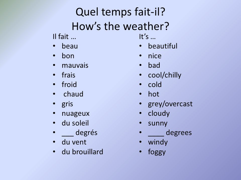 Précipitations/le temps affreux precipitations/bad weather Il pleut Il neige Il gèle Il grêle Il y a (il fait) des éclairs Il y a (il fait) du tonnerre Il y a une tempête de neige Il y a un ouragan Il y a une tornade Il y a une avlanche Il y a une feu de forêt Its raining Its snowing Its freezing/icy Its hailing Its lighting Its thundering Theres a blizzard Theres a hurricane Theres a tornado Theres an avalanche Theres a forest fire