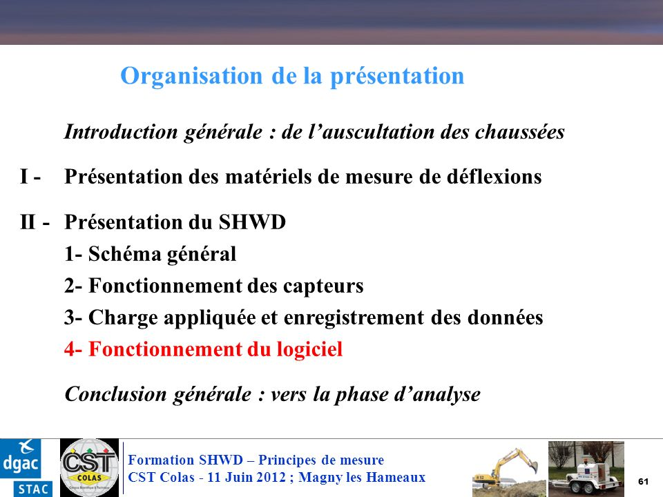 61 Formation SHWD – Principes de mesure CST Colas - 11 Juin 2012 ; Magny les Hameaux Introduction générale : de lauscultation des chaussées I - Présen