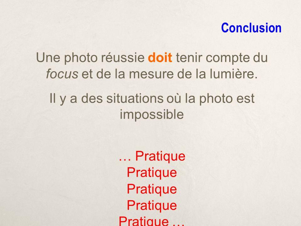 Conclusion Une photo réussie doit tenir compte du focus et de la mesure de la lumière.