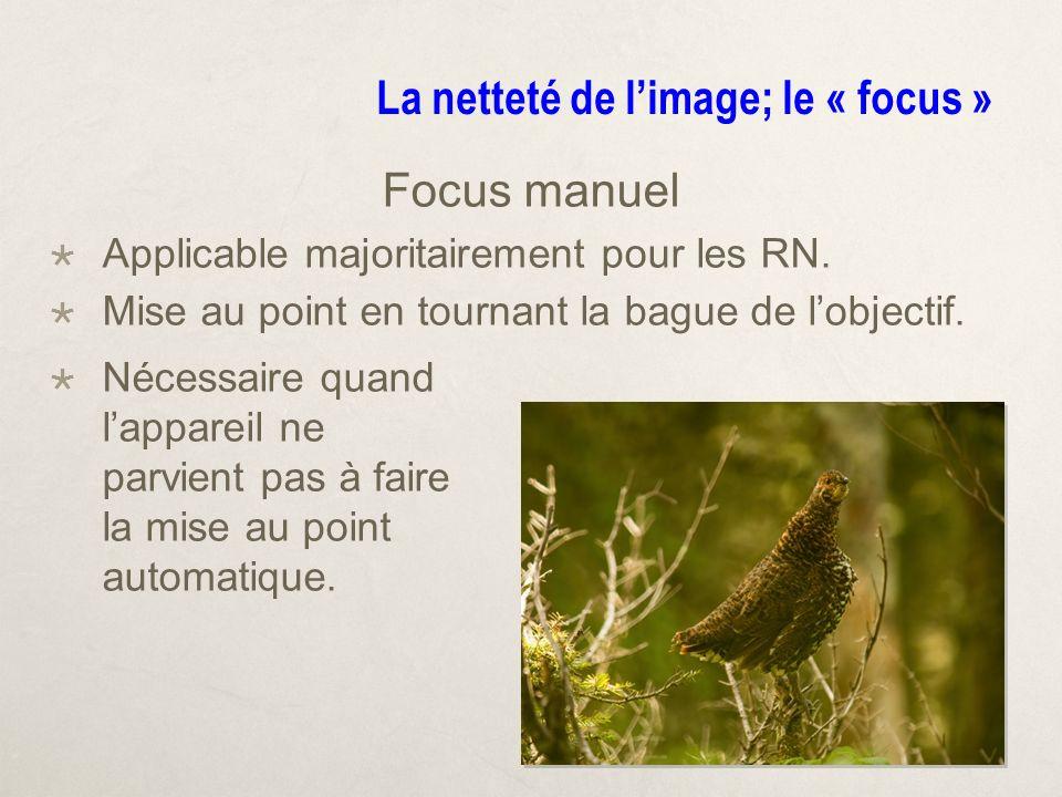 La netteté de limage; le « focus » Focus manuel Applicable majoritairement pour les RN.