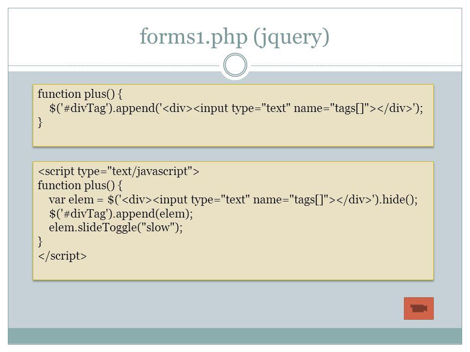 forms1.php (jquery) function plus() { $('#divTag').append(' '); } function plus() { $('#divTag').append(' '); } function plus() { var elem = $(' ').hi