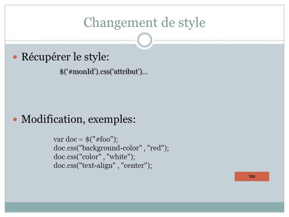 Changement de style Récupérer le style: Modification, exemples: $(#monId).css(attribut)… var doc = $(