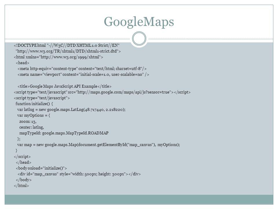 Ajout des controles Ajout d un marqueur (Démo)Démo Ajout dun texte attaché au marqueur var marker = new google.maps.Marker({ position: myLatlng, map: map, title: Hello World! }); var message = lX est la … ; var infowindow = new google.maps.InfoWindow( { content: message, size: new google.maps.Size(80,50) }); // Ajout d un texte dans une fenetre en cas de clic google.maps.event.addListener(marker, click , function() { infowindow.open(map, marker); }); var message = lX est la … ; var infowindow = new google.maps.InfoWindow( { content: message, size: new google.maps.Size(80,50) }); // Ajout d un texte dans une fenetre en cas de clic google.maps.event.addListener(marker, click , function() { infowindow.open(map, marker); }); message a afficher Construction de la boite de dialogue Gestion de lévènement