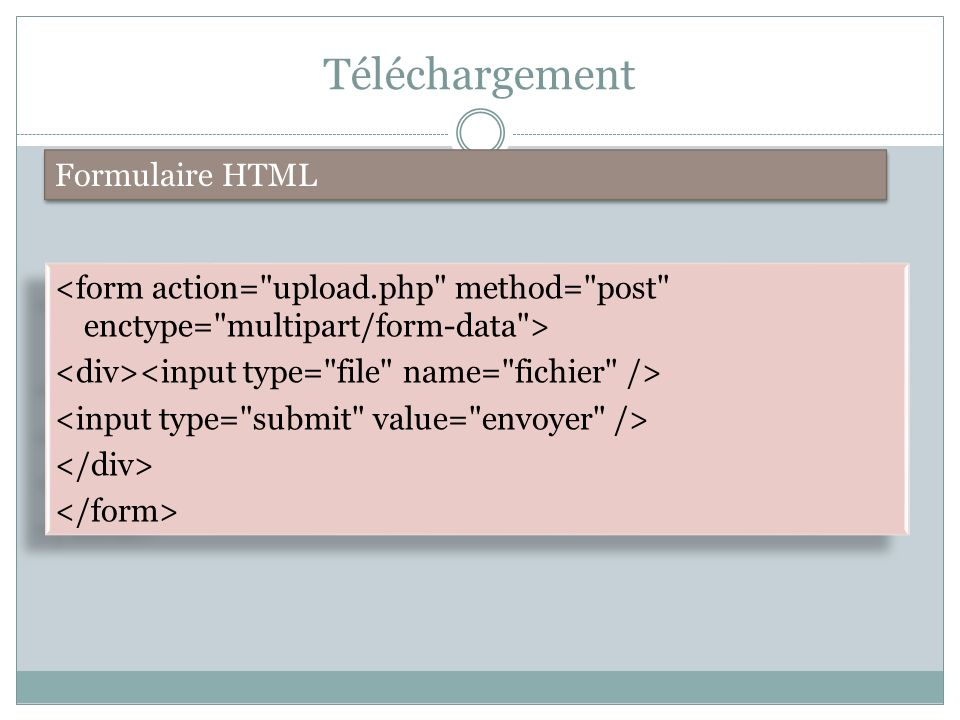 Récupération fichier $_FILES (1) $_FILES[ userfile ][ name ] Le nom original du fichier client $_FILES[ userfile ][ type ] Le type MIME du fichier (ex image/gif ).