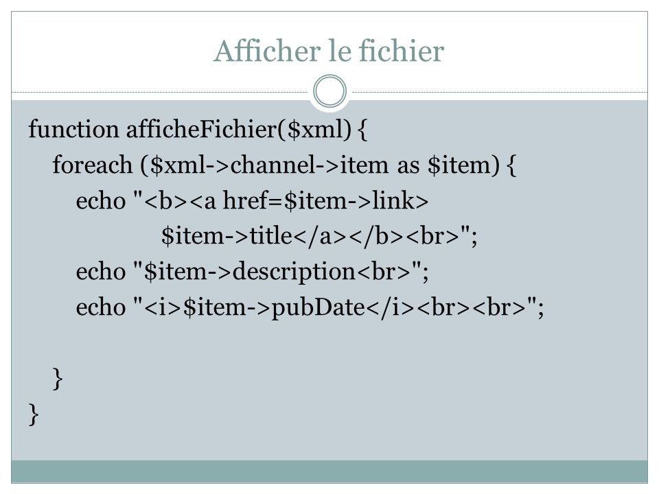 Ajouter une nouvelle function ajouteNews($xml, $title, $date, $link, $description) { $child = $xml->channel->addChild( item ); $child->addChild( title , $title); $child->addChild( pubDate , date(DATE_RFC822, $date)); $child->addChild( link , $link); $child->addChild( description , $description); return $xml; }