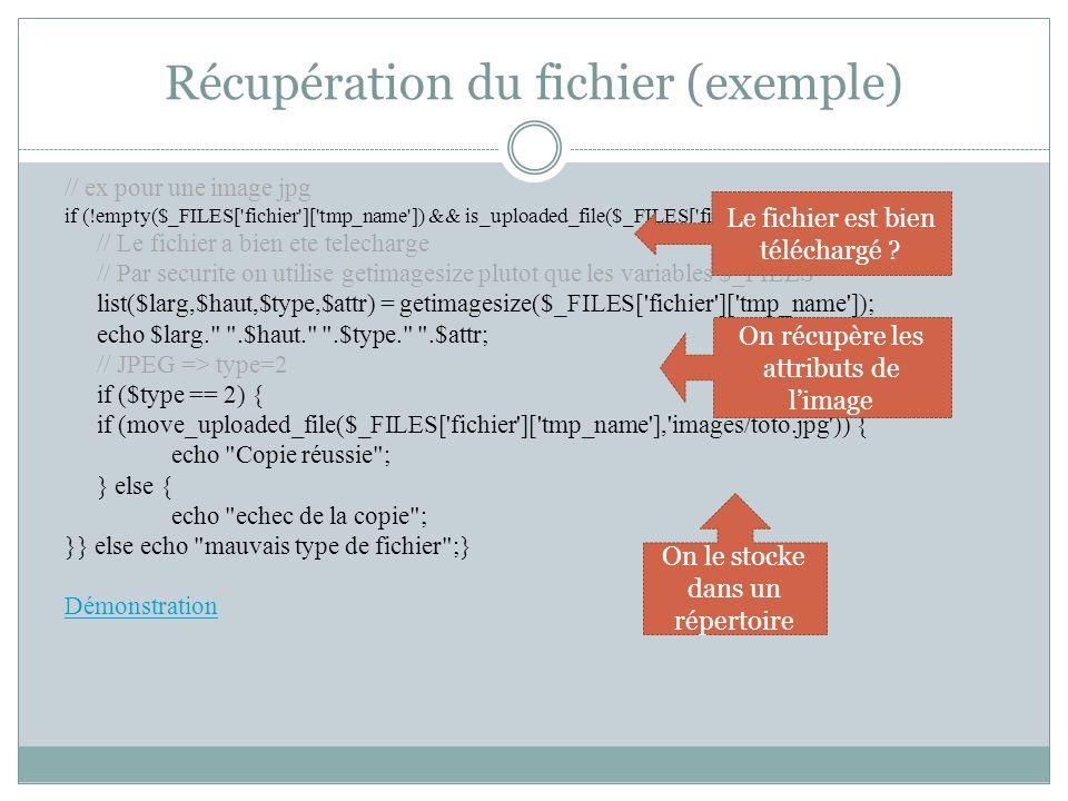 Récupération du fichier (exemple) // ex pour une image jpg if (!empty($_FILES['fichier']['tmp_name']) && is_uploaded_file($_FILES['fichier']['tmp_name
