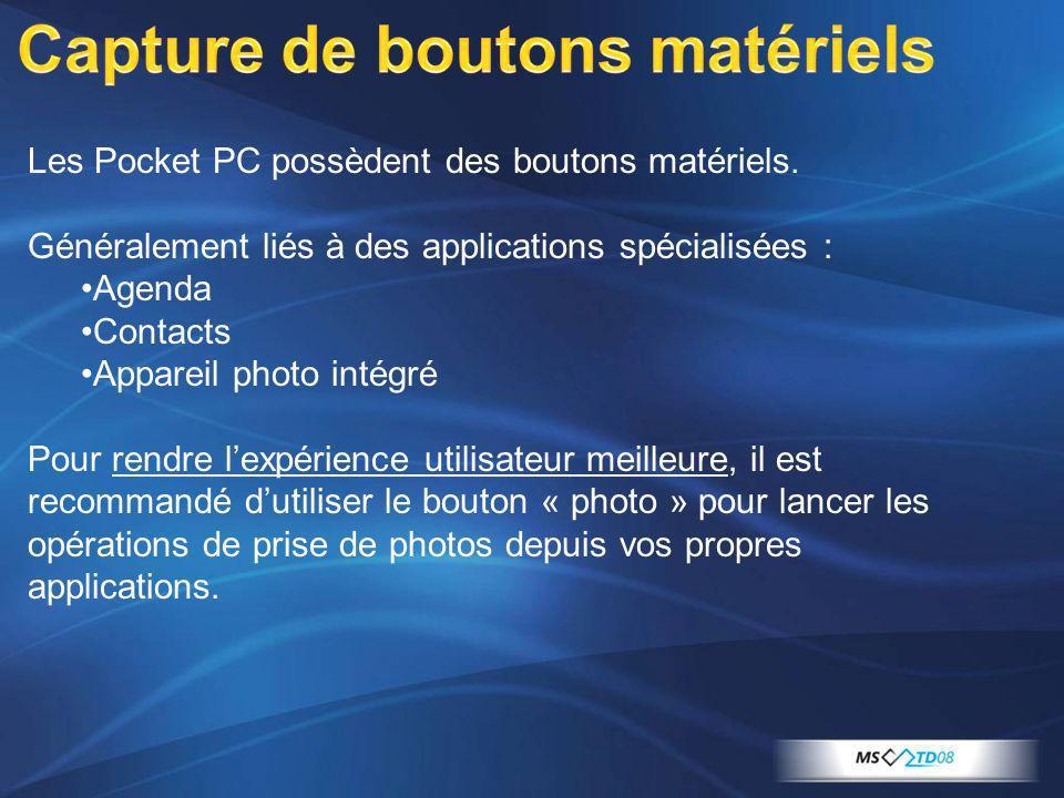 Les Pocket PC possèdent des boutons matériels. Généralement liés à des applications spécialisées : Agenda Contacts Appareil photo intégré Pour rendre
