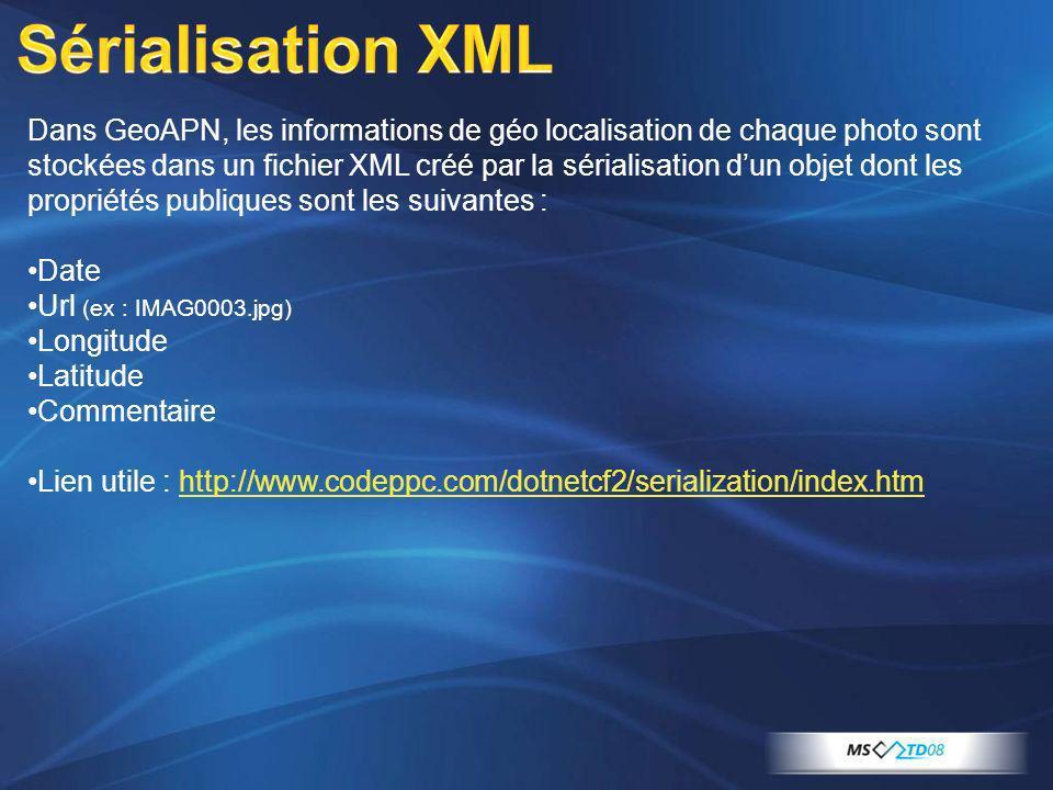 Dans GeoAPN, les informations de géo localisation de chaque photo sont stockées dans un fichier XML créé par la sérialisation dun objet dont les propr