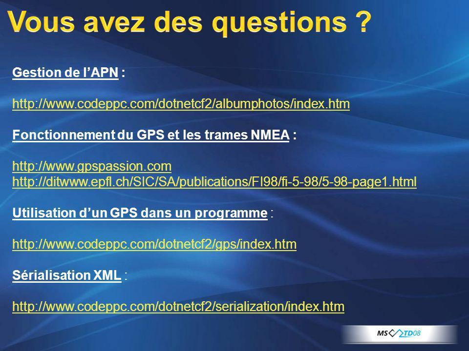 Gestion de lAPN : http://www.codeppc.com/dotnetcf2/albumphotos/index.htm Fonctionnement du GPS et les trames NMEA : http://www.gpspassion.com http://d