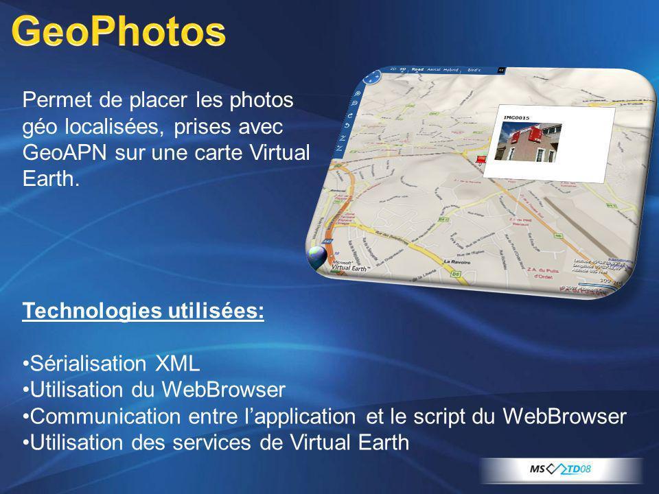Permet de placer les photos géo localisées, prises avec GeoAPN sur une carte Virtual Earth. Technologies utilisées: Sérialisation XML Utilisation du W