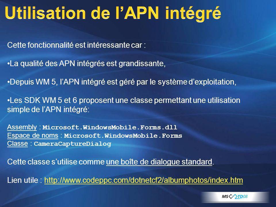 Utilisation de lAPN intégré Communication avec un GPS Gestion de la mise en veille Sérialisation XML Capture de boutons matériels Démo de GeoAPN Virtual Earth Interactions entre.NET et JavaScript Démo de GeoPhotos