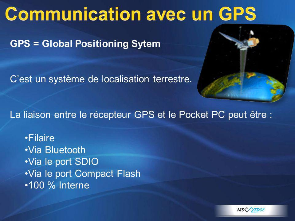 GPS = Global Positioning Sytem Cest un système de localisation terrestre. La liaison entre le récepteur GPS et le Pocket PC peut être : Filaire Via Bl