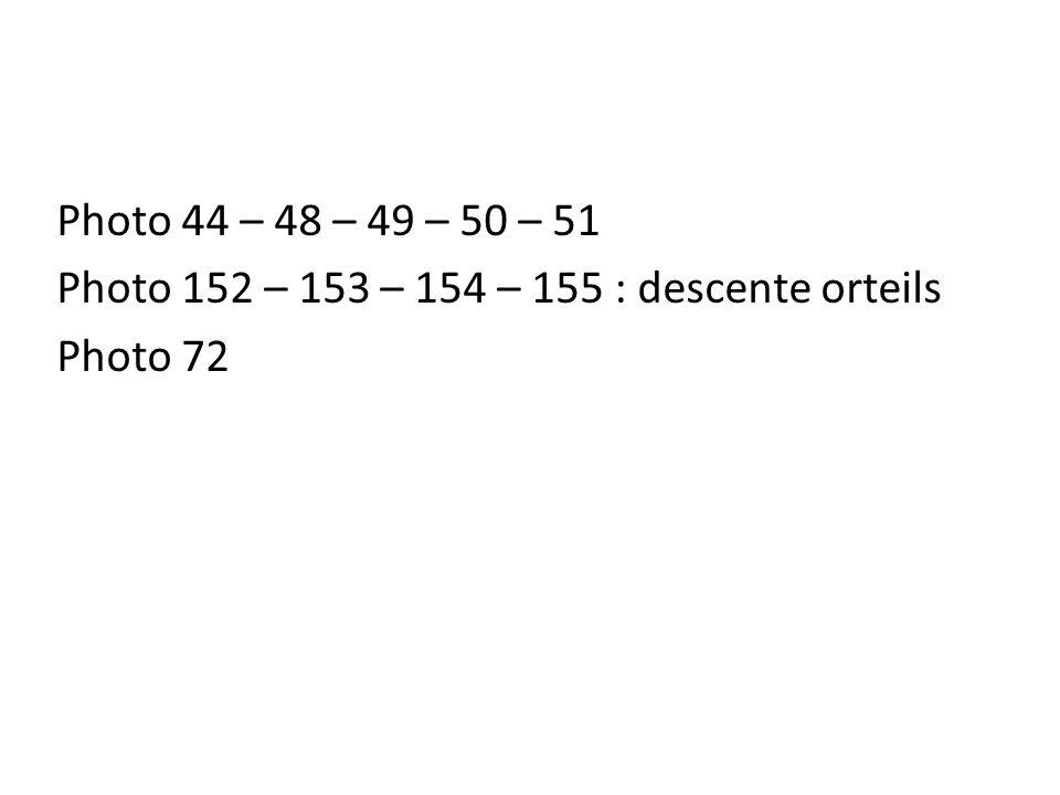 Photo 44 – 48 – 49 – 50 – 51 Photo 152 – 153 – 154 – 155 : descente orteils Photo 72