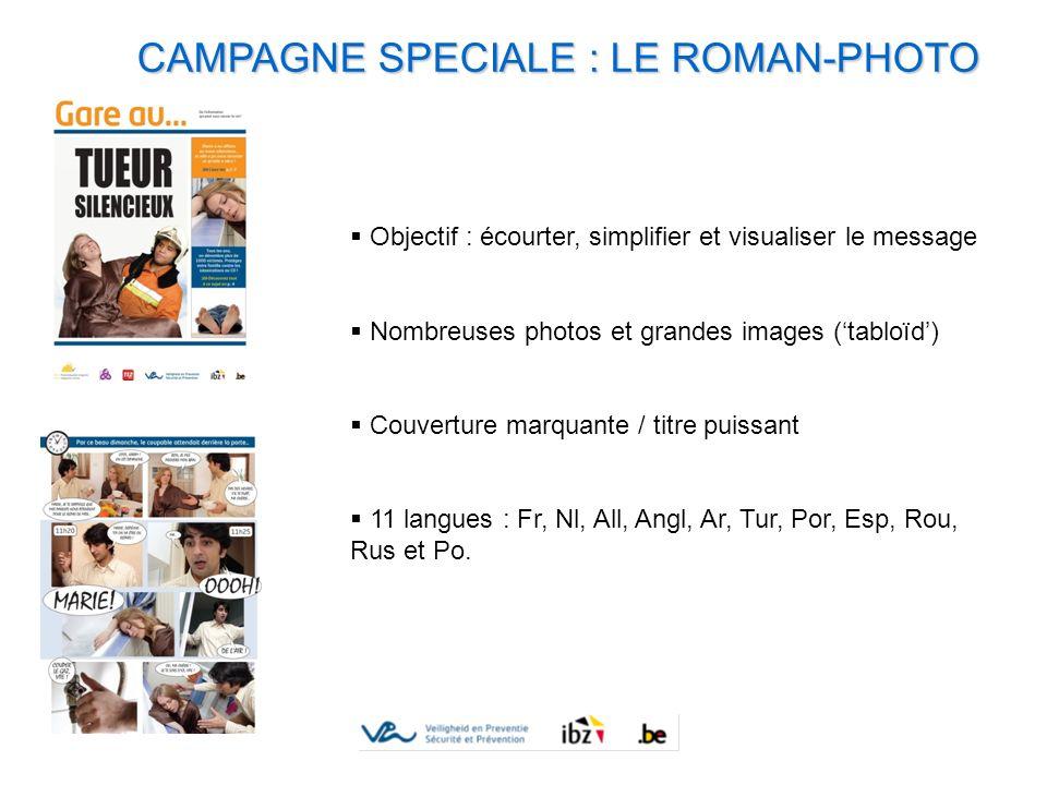 CAMPAGNE SPECIALE : LE ROMAN-PHOTO Objectif : écourter, simplifier et visualiser le message Nombreuses photos et grandes images (tabloïd) Couverture m