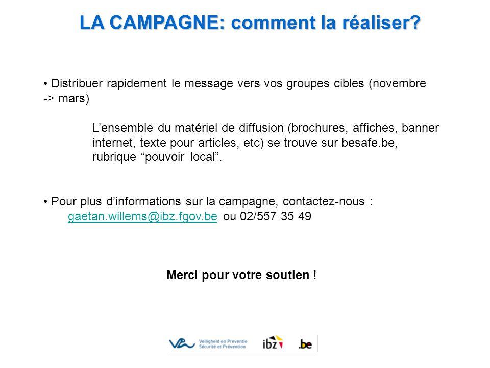 LA CAMPAGNE: comment la réaliser? Distribuer rapidement le message vers vos groupes cibles (novembre -> mars) Lensemble du matériel de diffusion (broc
