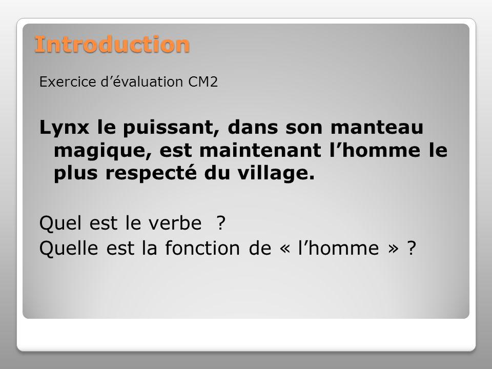 Introduction Exercice dévaluation CM2 Lynx le puissant, dans son manteau magique, est maintenant lhomme le plus respecté du village. Quel est le verbe