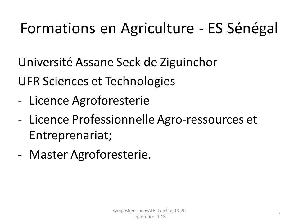 Formations en Agriculture - ES Sénégal Université du Sine Saloum à Kaolack Campus à Kaolack, Fatick, Kaffrine, Diourbel Centré sur lAgriculture et les métiers connexes Symposium InnovATE, Fairfax, 18-20 septembre 2013 8