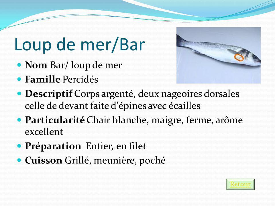 Loup de mer/Bar Nom Bar/ loup de mer Famille Percidés Descriptif Corps argenté, deux nageoires dorsales celle de devant faite d'épines avec écailles P