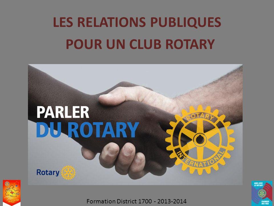 LES RELATIONS PUBLIQUES POUR UN CLUB ROTARY Formation District 1700 - 2013-2014