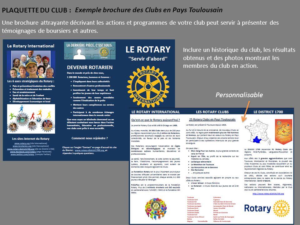 PLAQUETTE DU CLUB : Une brochure attrayante décrivant les actions et programmes de votre club peut servir à présenter des témoignages de boursiers et autres.