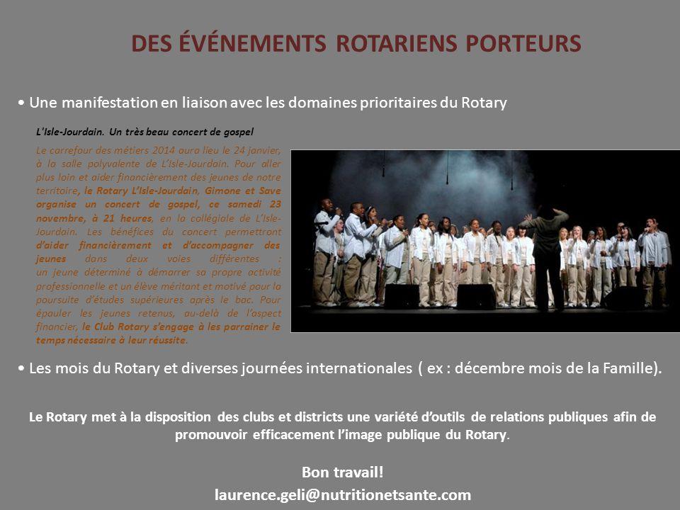 DES ÉVÉNEMENTS ROTARIENS PORTEURS Une manifestation en liaison avec les domaines prioritaires du Rotary Les mois du Rotary et diverses journées internationales ( ex : décembre mois de la Famille).