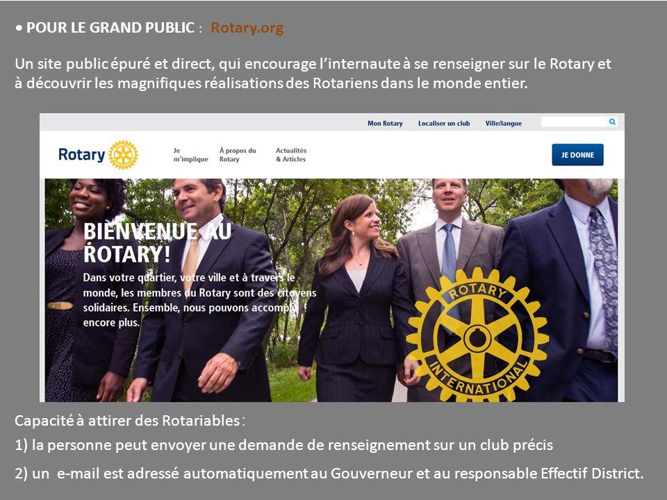 POUR LE GRAND PUBLIC : Rotary.org Un site public épuré et direct, qui encourage linternaute à se renseigner sur le Rotary et à découvrir les magnifiques réalisations des Rotariens dans le monde entier.