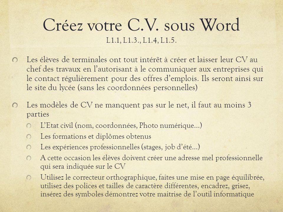 Créez votre C.V. sous Word L1.1, L1.3., L1.4, L1.5. Les élèves de terminales ont tout intérêt à créer et laisser leur CV au chef des travaux en lautor
