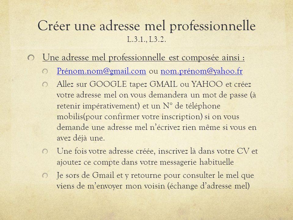 Créer une adresse mel professionnelle L.3.1., L3.2. Une adresse mel professionnelle est composée ainsi : Prénom.nom@gmail.comPrénom.nom@gmail.com ou n