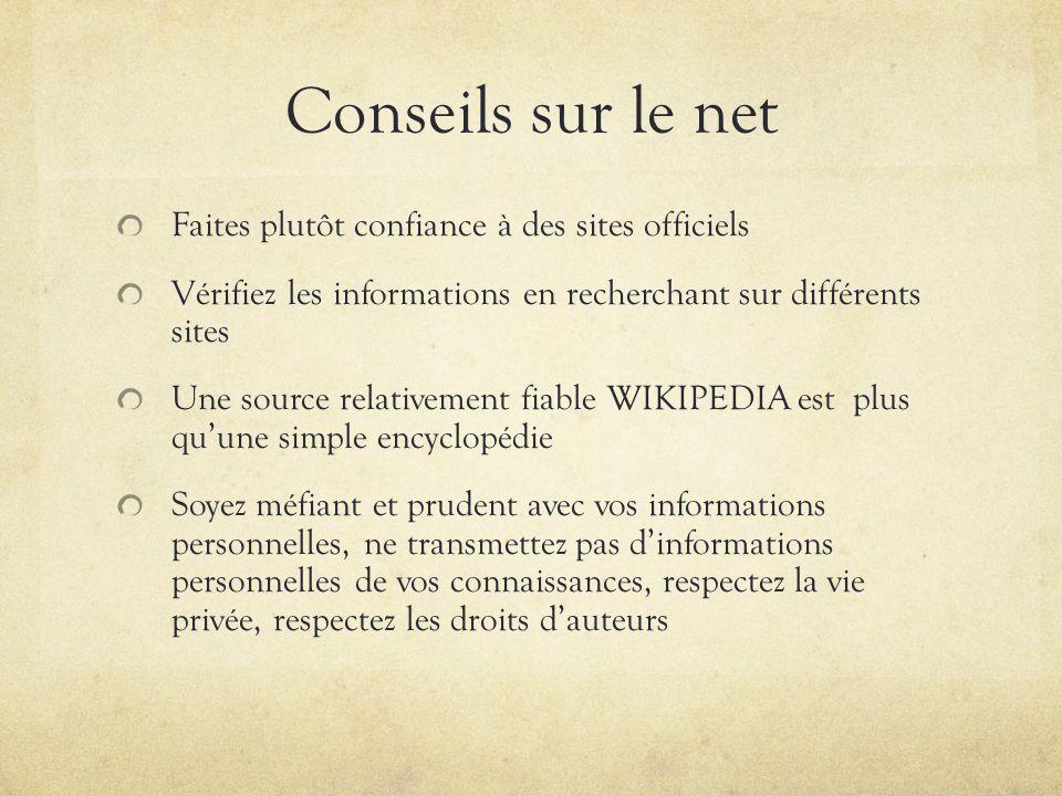 Conseils sur le net Faites plutôt confiance à des sites officiels Vérifiez les informations en recherchant sur différents sites Une source relativemen