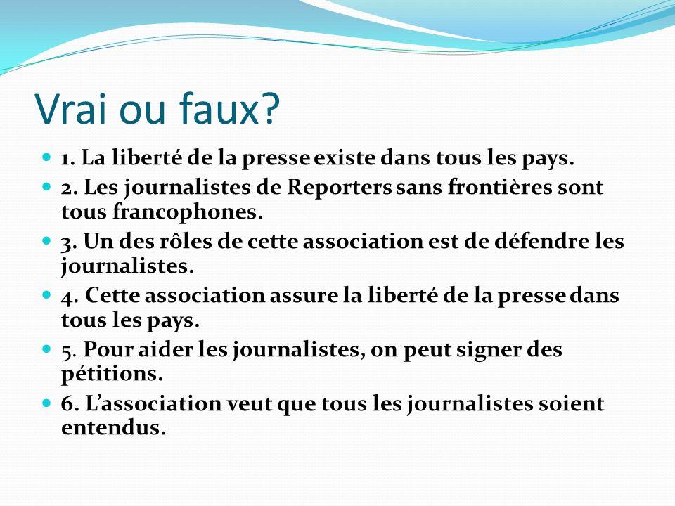 Vrai ou faux. 1. La liberté de la presse existe dans tous les pays.