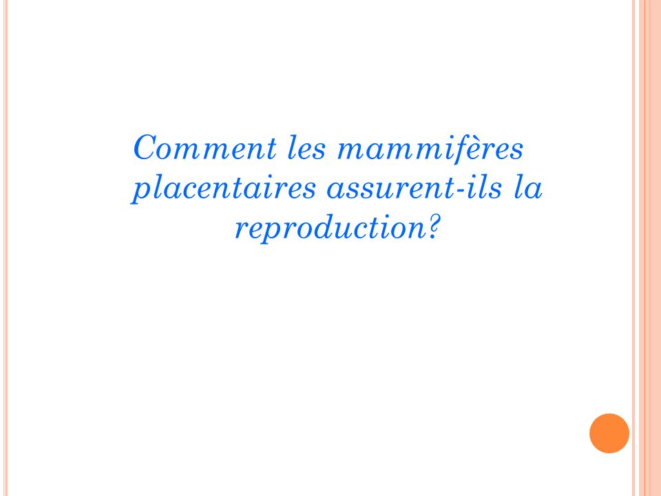 Comment les mammifères placentaires assurent-ils la reproduction?