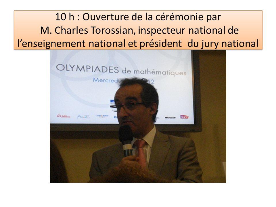 10 h : Ouverture de la cérémonie par M. Charles Torossian, inspecteur national de lenseignement national et président du jury national
