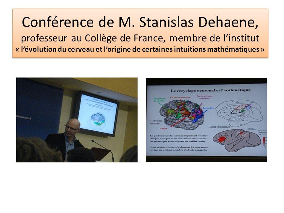 Conférence de M. Stanislas Dehaene, professeur au Collège de France, membre de linstitut « lévolution du cerveau et lorigine de certaines intuitions m