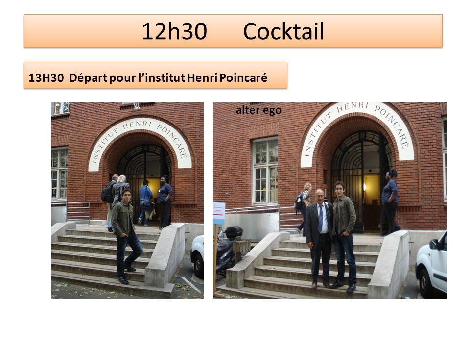 12h30 Cocktail 13H30 Départ pour linstitut Henri Poincaré alter ego