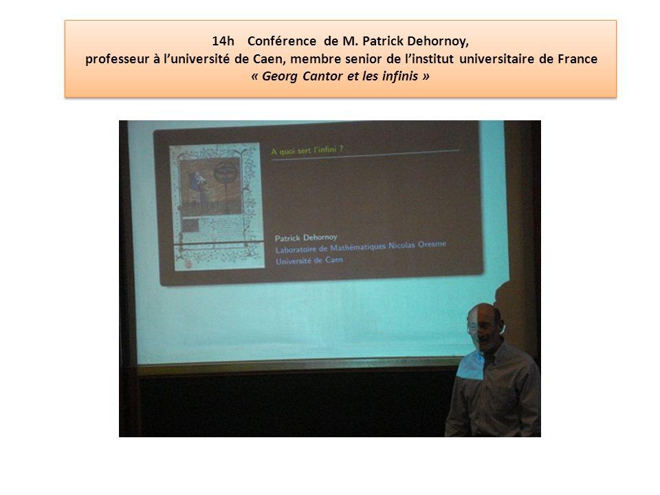 14h Conférence de M. Patrick Dehornoy, professeur à luniversité de Caen, membre senior de linstitut universitaire de France « Georg Cantor et les infi