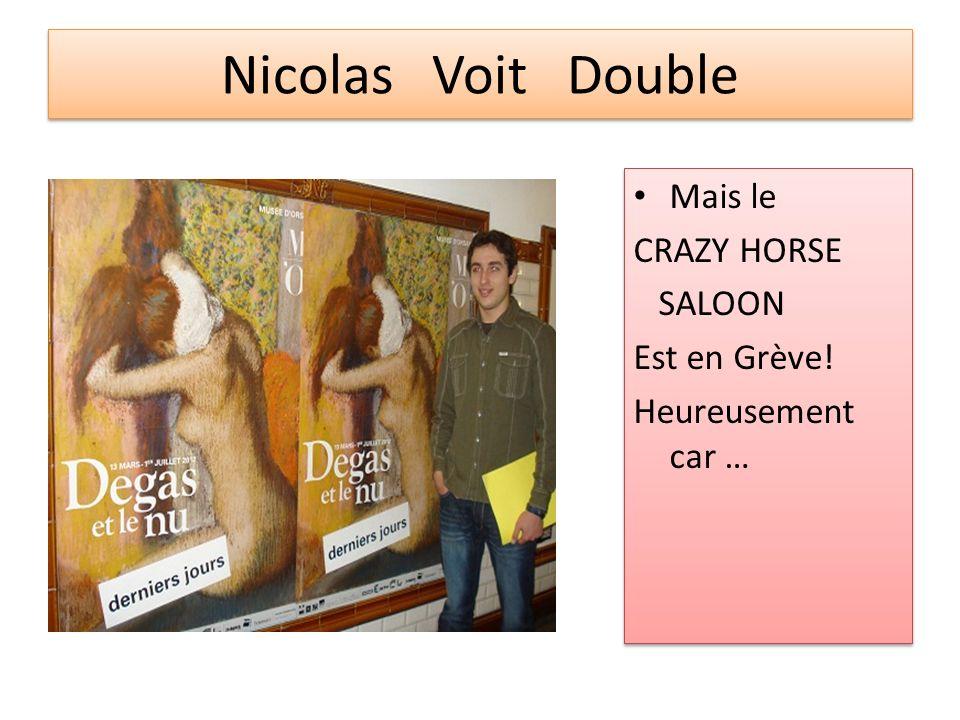 Nicolas Voit Double Mais le CRAZY HORSE SALOON Est en Grève! Heureusement car … Mais le CRAZY HORSE SALOON Est en Grève! Heureusement car …