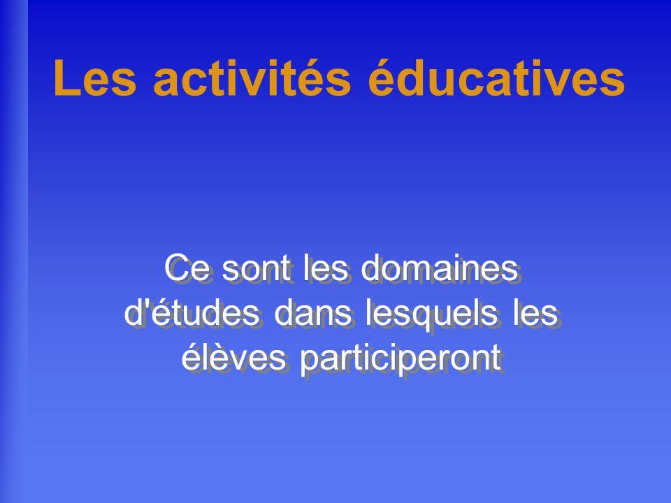 Les activités éducatives Ce sont les domaines d études dans lesquels les élèves participeront